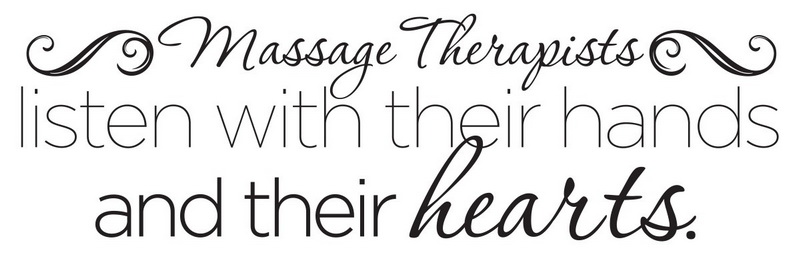 the words read massage therapists listen with their hands and their hearts